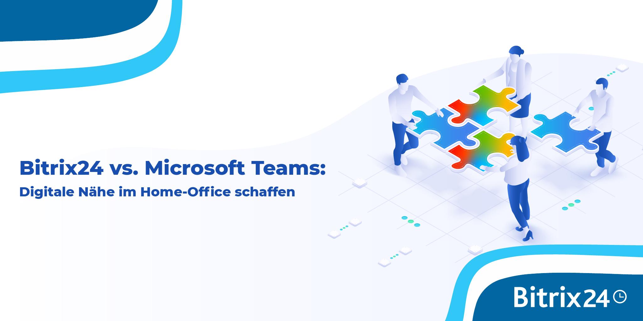 Webinar: Bitrix24 vs. Microsoft Teams - Digitale Nähe im Home-Office schaffen
