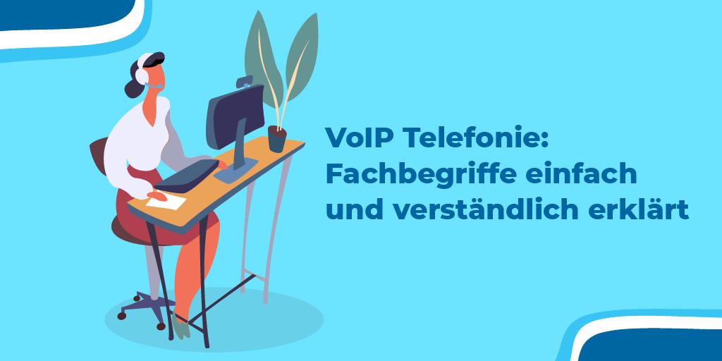 VoIP Telefonie: Fachbegriffe einfach und verständlich erklärt