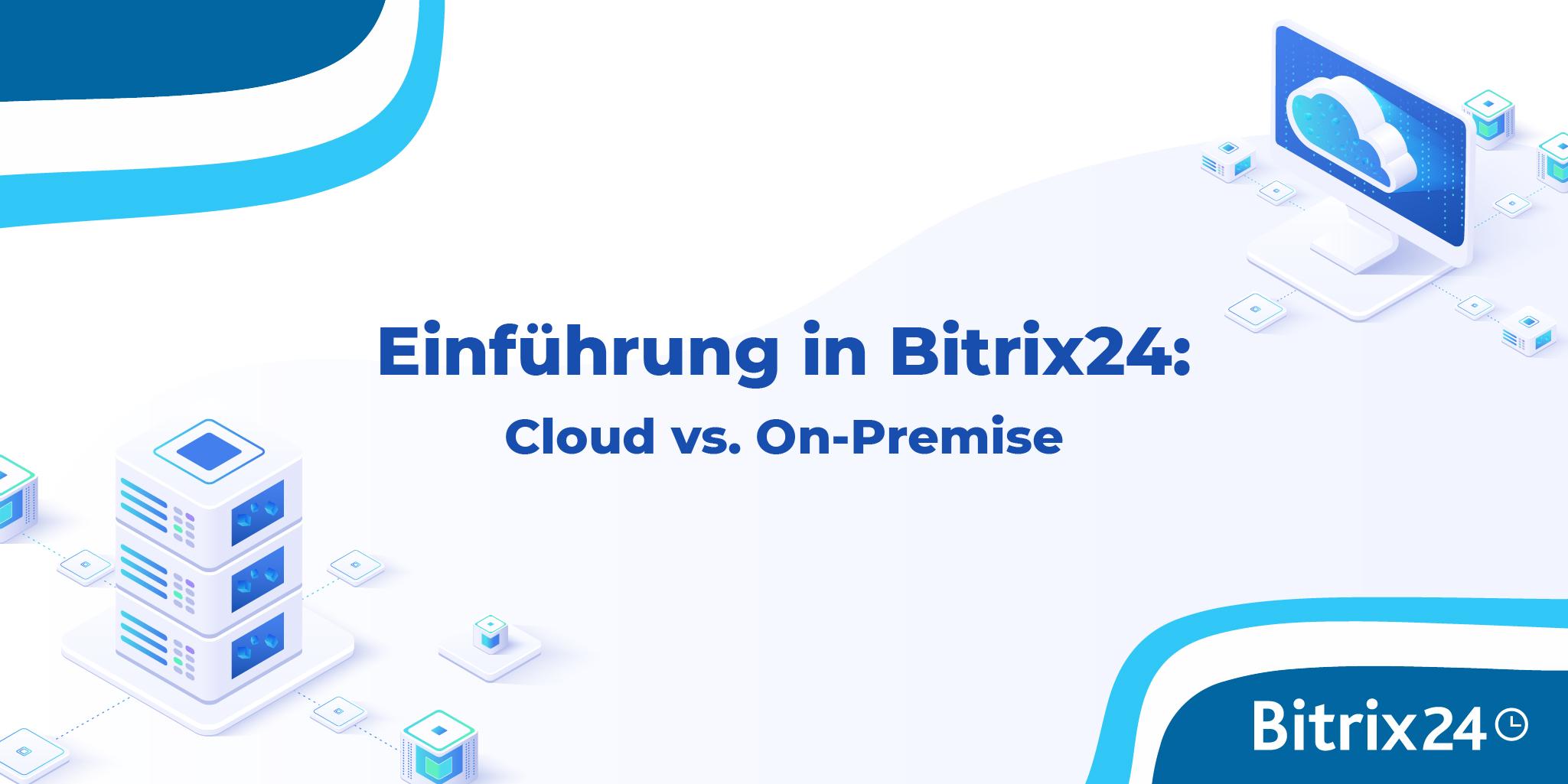 Webinar: Einführung in Bitrix24 - Cloud vs. On-Premise