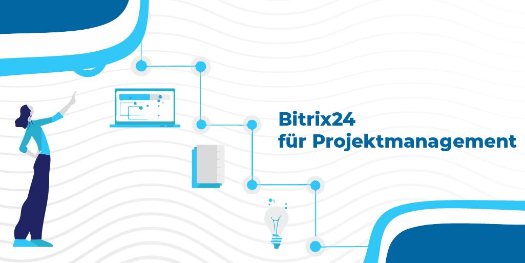 Bitrix24 als eine leistungsstarke Software für Projektmanagement