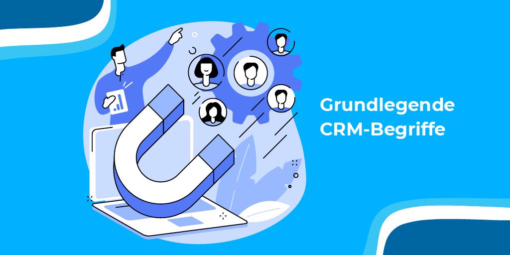 Grundlegende CRM-Begriffe