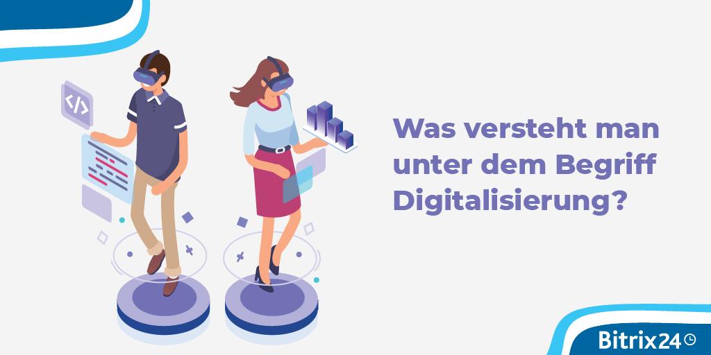 Was versteht man unter dem Begriff Digitalisierung?