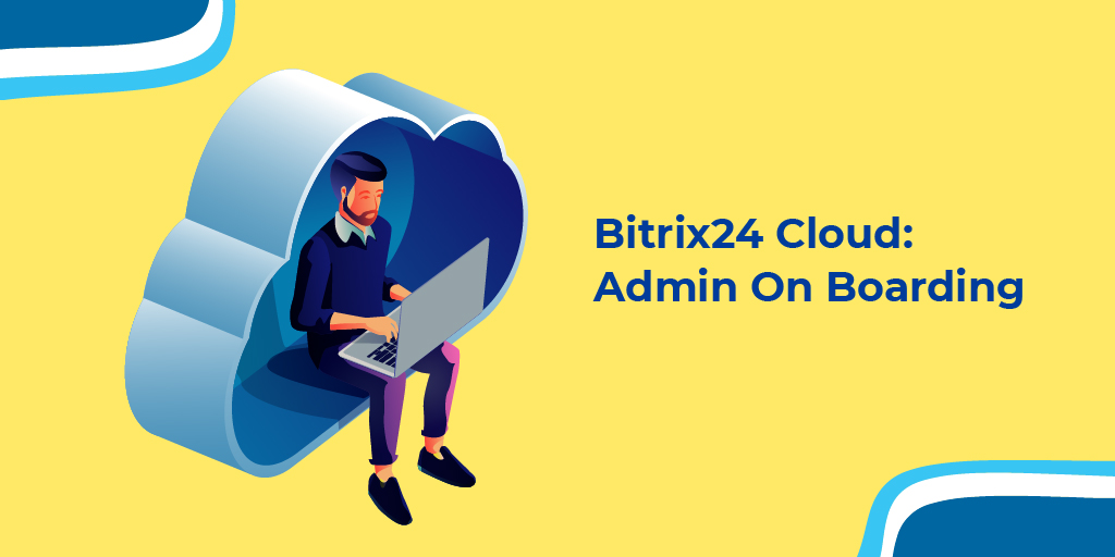 Webinar: Bitrix24 Cloud: Admin On Boarding