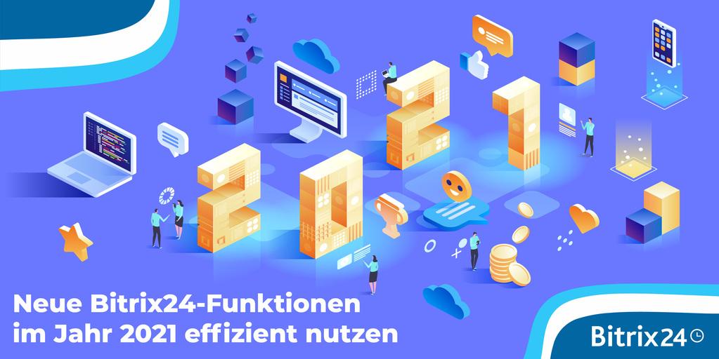 Webinar: Neue Bitrix24-Funktionen im Jahr 2021 effizient nutzen